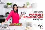 Experience the joy of Indian Food with Parveen's Indian Kitchen this August on FYI TV18
