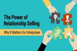 The Power of Relationship Selling - Why It Matters For Enterprises